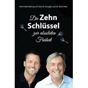 Die Zehn Schlussel Zur Absoluten Freiheit - 10 Keys to Total Freedom - German, Paperback/Gary M. Douglas