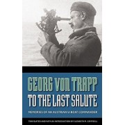 To the Last Salute: Memories of an Austrian U-Boat Commander, Paperback/Georg Von Trapp