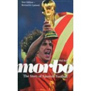 Morbo - The Story of Spanish Football (Ball Phil)(Paperback) (9780956101129)