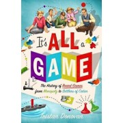 It's All a Game: The History of Board Games from Monopoly to Settlers of Catan, Hardcover/Tristan Donovan