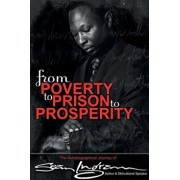 From Poverty to Prison to Prosperity: The Autobiographical Journey of Sean Ingram, Paperback/Sean Ingram