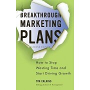 Breakthrough Marketing Plans: How to Stop Wasting Time and Start Driving Growth, Paperback (2nd Ed.)/T. Calkins