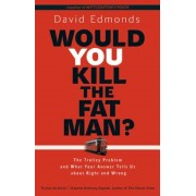 Would You Kill the Fat Man?: The Trolley Problem and What Your Answer Tells Us about Right and Wrong, Hardcover