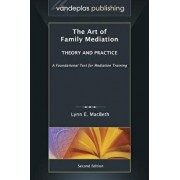 The Art of Family Mediation: Theory and Practice - Second Edition, Hardcover/Lynn E. Macbeth