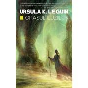 Orasul iluzilor/Ursula K. Le Guin