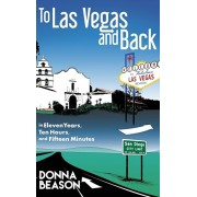To Las Vegas and Back in Eleven Years, Ten Hours, and Fifteen Minutes, Hardcover/Donna Beason