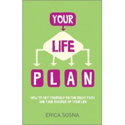 Your Life Plan. How to set yourself on the right path and take charge of your life, Paperback/Erica Sosna