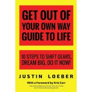 Get Out of Your Own Way Guide to Life: 10 Steps to Shift Gears, Dream Big, Do It Now!, Paperback
