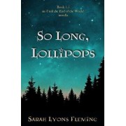 So Long, Lollipops: Book 1.5, an Until the End of the World Novella, Paperback/Sarah Lyons Fleming