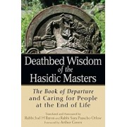 Deathbed Wisdom of the Hasidic Masters: The Book of Departure and Caring for People at the End of Life, Paperback/Rabbi Joel H. Baron