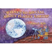 What's So Special about Planet Earth', Paperback/Robert E. Wells