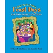 Kids' Book of Bible Feast Days: And Their Secrets to the Future, Paperback/Ramona Wood