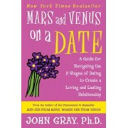 Mars and Venus on a Date: A Guide for Navigating the 5 Stages of Dating to Create a Loving and Lasting Relationship, Paperback/John Gray