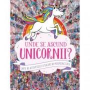 Unde se ascund unicornii Carte de activitati cu jocuri de perspicacitate