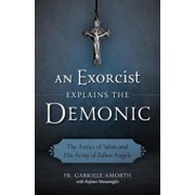 An Exorcist Explains the Demonic: The Antics of Satan and His Army of Fallen Angels, Paperback/Gabriele Amorth