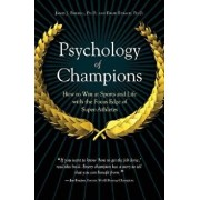 Psychology of Champions: How to Win at Sports and Life with the Focus Edge of Super-Athletes, Hardcover/James Barrell