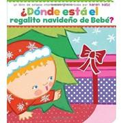 Donde Esta El Regalito Navideno de Bebe' (Where Is Baby's Christmas Present'), Hardcover/Karen Katz