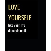 Love Yourself Like Your Life Depends on It: Motivational Notebook, Paperback/Viktoria's Notebooks