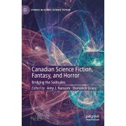 Canadian Science Fiction, Fantasy, and Horror: Bridging the Solitudes, Hardcover/Amy J. Ransom