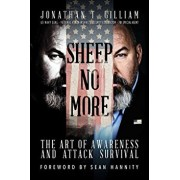Sheep No More: The Art of Awareness and Attack Survival, Paperback/Jonathan T. Gilliam