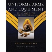 Uniforms, Arms, and Equipment: The U.S. Army on the Western Frontier 1880-1892, Hardcover/Douglas C. McChristian