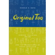 Original Tao - Inward Training (Nei-yeh) and the Foundations of Taoist Mysticism (Roth Harold)(Paperback) (9780231115650)
