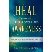 Heal Through the Power of Awareness: End the Pain and Start Living an Exceptional Life, Paperback/Dennis Murphy