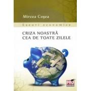 Criza noastra cea de toate zilele - Mircea Cosea