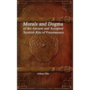 Morals and Dogma of the Ancient and Accepted Scottish Rite of Freemasonry, Hardcover/Albert Pike