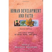 Human Development and Faith (Second Edition): Life-Cycle Stages of Body, Mind, and Soul, Paperback