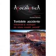 Teribilele accidente industriale si ecologice din istoria noastra 'secreta'. APOCALIPTICA vol. IV./Ioan Andrei Gh Tarlescu, Dan Silviu Boerescu