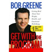Get with the Program!: Getting Real about Your Weight, Health, and Emotional Well-Being, Paperback/Bob Greene