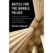Battle for the Marble Palace: Abe Fortas, Earl Warren, Lyndon Johnson, Richard Nixon and the Forging of the Modern Supreme Court, Hardcover/Michael Bobelian
