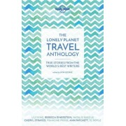 The Lonely Planet Travel Anthology: True Stories from the World's Best Writers, Paperback