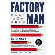 Factory Man: How One Furniture Maker Battled Offshoring, Stayed Local - And Helped Save an American Town, Paperback