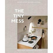 The Tiny Mess: Recipes and Stories from Small Kitchens, Hardcover/Maddie Gordon