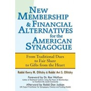 New Membership & Financial Alternatives for the American Synagogue: From Traditional Dues to Fair Share to Gifts from the Heart, Paperback/Kerry M. Olitzky