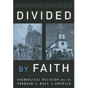 Divided by Faith: Evangelical Religion and the Problem of Race in America, Paperback/Michael O. Emerson
