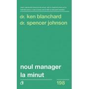Noul manager la minut/Kenneth Blanchard, Spencer Johnson