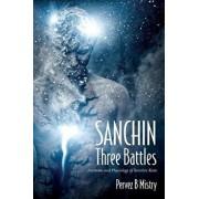 Sanchin Three Battles: Anatomy and Physiology of Sanchin Kata, Paperback/Pervez B. Mistry