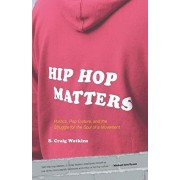 Hip Hop Matters: Politics, Pop Culture, and the Struggle for the Soul of a Movement, Paperback/S. Craig Watkins