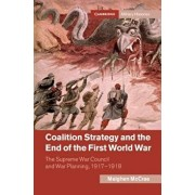Coalition Strategy and the End of the First World War: The Supreme War Council and War Planning, 1917-1918, Hardcover/Meighen McCrae