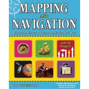 Mapping and Navigation: Explore the History and Science of Finding Your Way, Paperback/Cynthia Light Brown