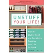Unstuff Your Life!: Kick the Clutter Habit and Completely Organize Your Life for Good, Paperback/Andrew J. Mellen