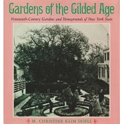 Gardens of the Gilded Age: Nineteenth-Century Gardens and Homegrounds of New York State, Paperback/M. Christine Klim Doell