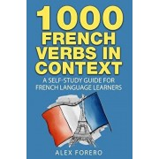 1000 French Verbs in Context: A Self-Study Guide for French Language Learners (1000 Verb Lists in Context Book 2), Paperback/Alex Forero