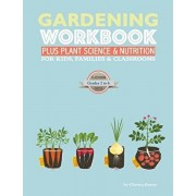 The Gardening Workbook PLUS Plant Science & Nutrition: For Kids, Families and Classrooms, Paperback/Christa Hastie