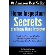 Home Inspection Secrets of A Happy Home Inspector: A Guide to Peace of Mind for Home Buyers, Sellers, and the Agents who Love Them!, Paperback/Wally Conway