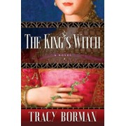 The King's Witch: Frances Gorges Historical Trilogy, Book I, Hardcover/Tracy Borman