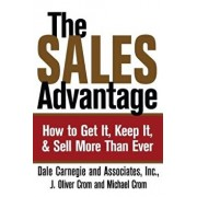 The Sales Advantage: How to Get It, Keep It, and Sell More Than Ever, Paperback/Dale Carnegie